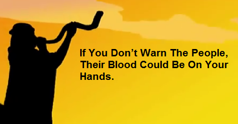 If You Don't Warn The People, Their Blood Could Be On Your Hands