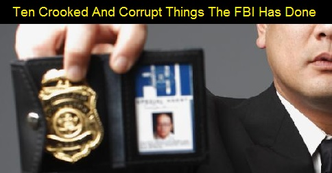 Ten Crooked And Corrupt Things The FBI Has Done