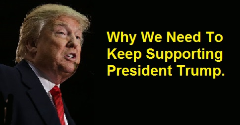 Why We Need To Keep Supporting President Trump