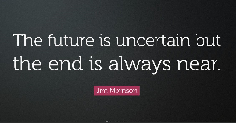 The Future Is Uncertain And The End Is Always Near
